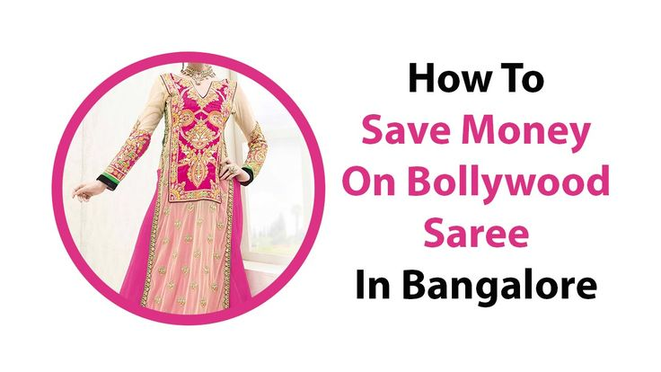 How To Save Money On Bollywood Saree In Bangalore