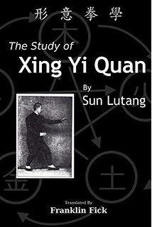 The Study Of Xing Yi Quan - Sun Lutang.