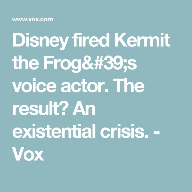 Disney fired Kermit the Frog's voice actor. The result? An existential crisis. - Vox