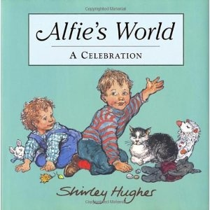 Alfie's World: A Celebration by Shirley Hughes