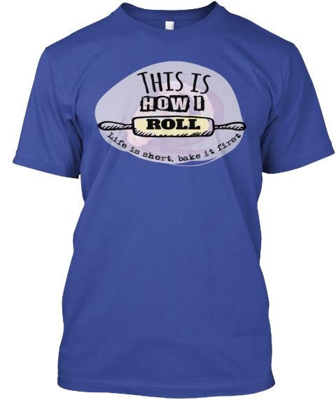 Baker This Is How I Roll   Limited Edt Deep Royal T-Shirt Front
