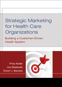strategic marketing for health care organizations: building a customer driven health system by philip kotler et al