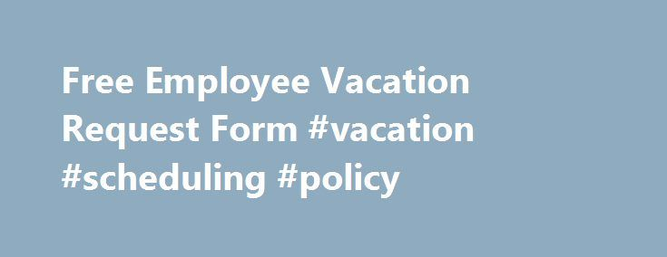 Free Employee Vacation Request Form #vacation #scheduling #policy - holiday request form