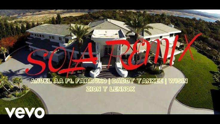 Anuel AA - Sola Remix Ft. Farruko, Daddy Yankee, Wisin, Zion & Lennox [V...