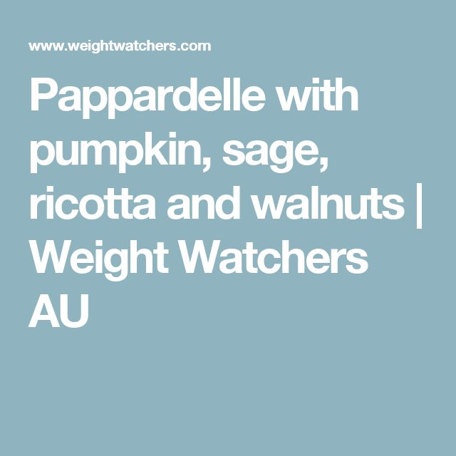 Pappardelle with pumpkin, sage, ricotta and walnuts | Weight Watchers AU
