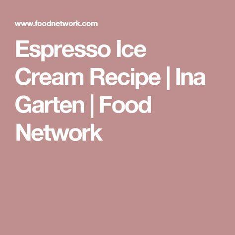 Espresso Ice Cream Recipe   Ina Garten   Food Network
