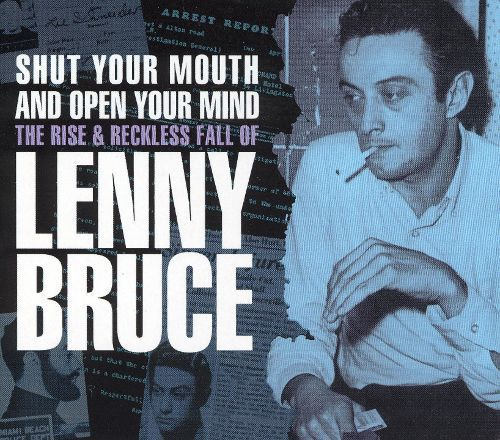 Shut Your Mouth and Open Your Mind: The Rise & Reckless Fall of Lenny Bruce [CD]