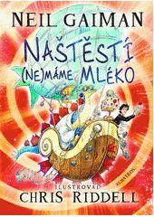 Gaiman, Neil, 1960-: Naštěstí (ne)máme mléko /   Knihovna města Ostravy