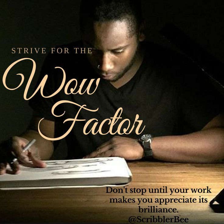 Strive for that 'Wow Factor' https://www.tumblr.com/blog/scribblerbee-things