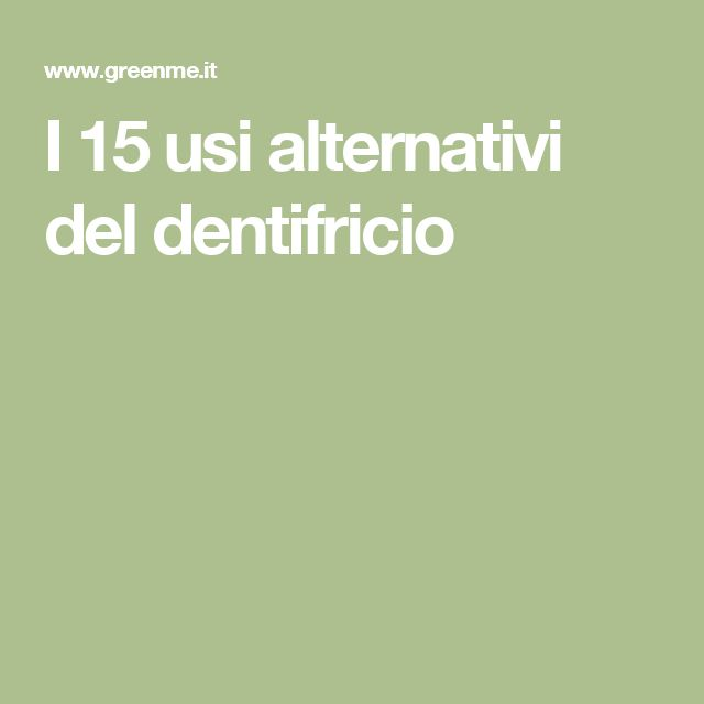 I 15 usi alternativi del dentifricio