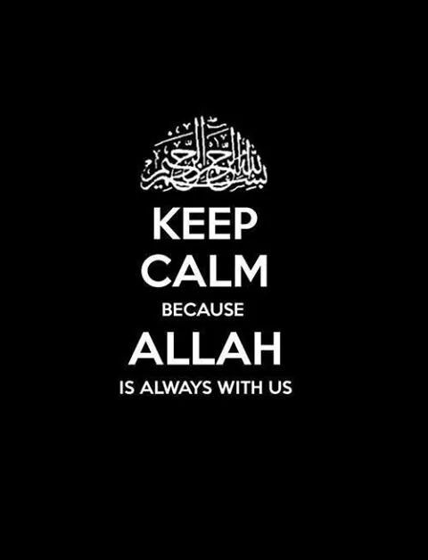 Keep calm because Allah is always with us