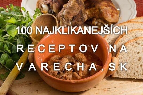 Top 100 receptov na Vareche - Magazín - Varecha.sk