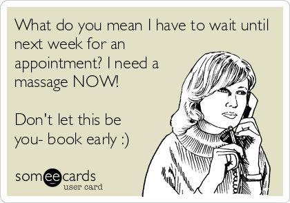 What do you mean I have to wait until next week for an appointment? I need a massage NOW! Don't let this be you- book early :).    Come to Fulcher's Therapeutic Massage in Imlay City, MI and Lapeer, MI for all of your massage needs!  Call (810) 724-0996 or (810) 664-8852 respectively for more information or visit our website lapeermassage.com!