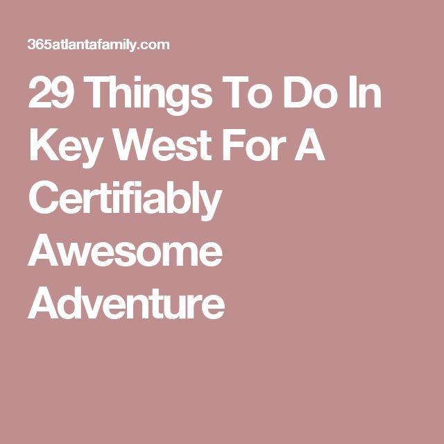 29 Things To Do In Key West For A Certifiably Awesome Adventure