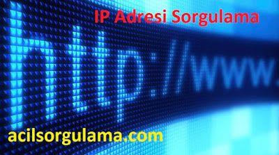 http://www.acilsorgulama.com/2016/08/ip-adresi-sorgulama.html