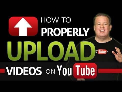 How To Properly Upload Videos To YouTube - YouTube