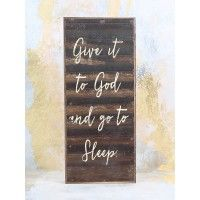 "Give it to God and go to sleep…Wise words to live by as you lay down your head at night!   14"" X 6""   Imported"