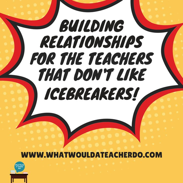 Ideas for building relationships for teachers that do not like the typical classroom icebreakers.