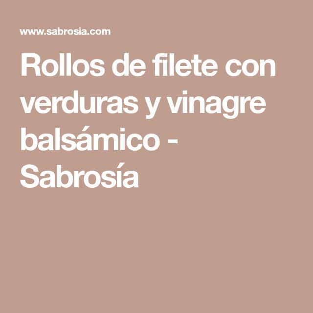 Rollos de filete con verduras y vinagre balsámico - Sabrosía