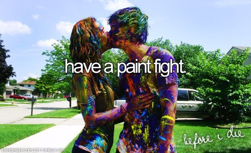 I probably wouldn't kiss afterwords, because paint is toxic, but yes! Paint Fight!
