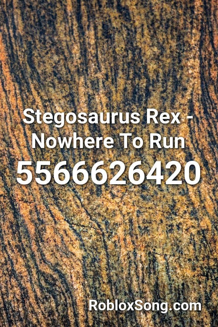 Stegosaurus Rex Nowhere To Run Roblox Id Roblox Music Codes Roblox Cheeky Songs