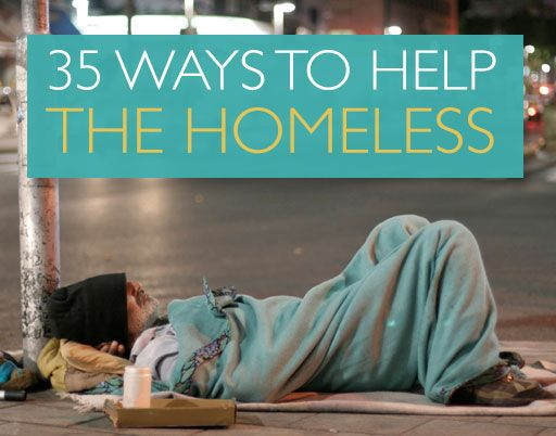35 Ways to Help the Homeless - Struck by personal tragedies, the people in shelters across America have lost their homes and been deserted by family and friends. What can you do to help them? Sometimes the smallest actions can go a long way.