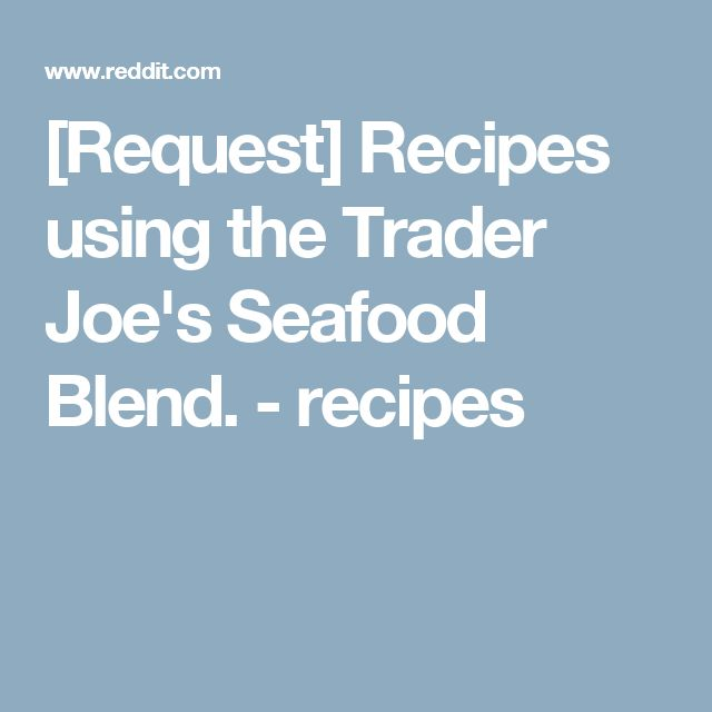 [Request] Recipes using the Trader Joe's Seafood Blend.  - recipes
