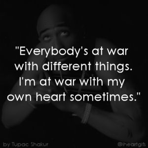 #2Pac, having to much of a heart can leave you in some sticky situations.