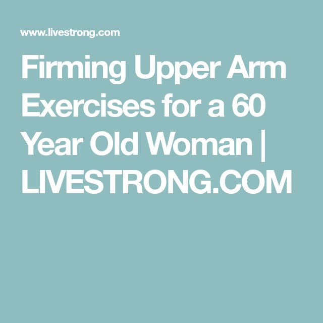 Firming Upper Arm Exercises for a 60 Year Old Woman | LIVESTRONG.COM