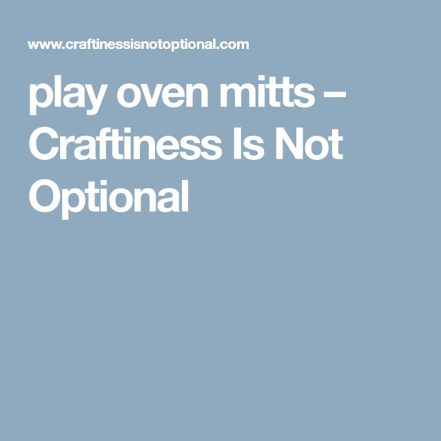 play oven mitts – Craftiness Is Not Optional