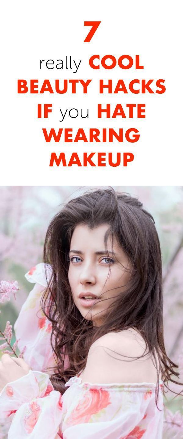 7 Really Cool Beauty Hacks If You Hate Wearing Makeup