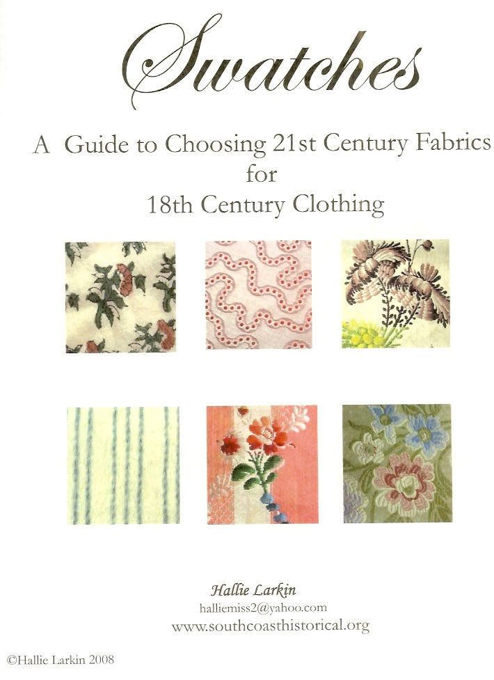 """Swatches: A Guide to Choosing 21st Century Fabrics for 18th Century Clothing    by Hallie Larkin"""