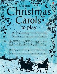 Christmas Carols to Play - Editura Usborne: Varsta: 5+; O frumoasă colecție de colinde clasice de Crăciun, ce contine cântece și alte piese de sezon destinata tinerilor muzicieni. Fiecare colinda are partitura pentru pian si indicatii simple de chitara. Colindele pot fi cantate si la flaut sau la alte instrumente. Include link-uri unde pot fi ascultate. O carte ideala de Crăciun.
