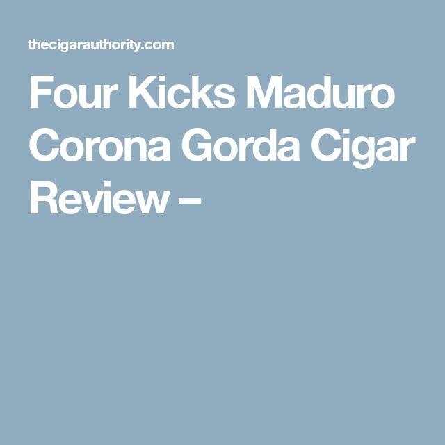 Four Kicks Maduro Corona Gorda Cigar Review –