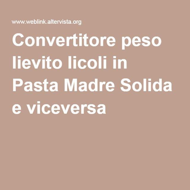 Convertitore peso lievito licoli in Pasta Madre Solida e viceversa