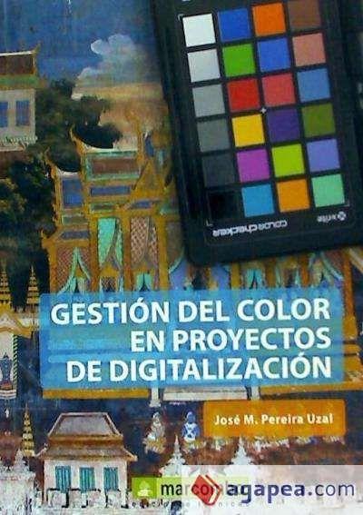 Gestión del color en proyectos de digitalización : fundamentos y estrategias para la fidelidad del color / José M. Pereira Uzal