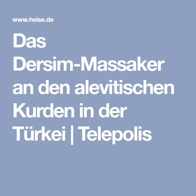 Das Dersim-Massaker an den alevitischen Kurden in der Türkei | Telepolis