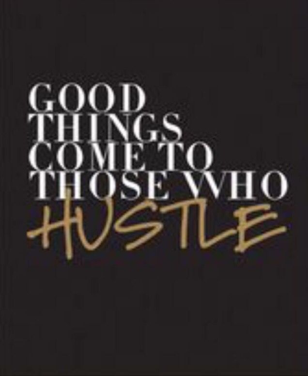 Get your HUSLE on, you have the ability to accomplish great things!