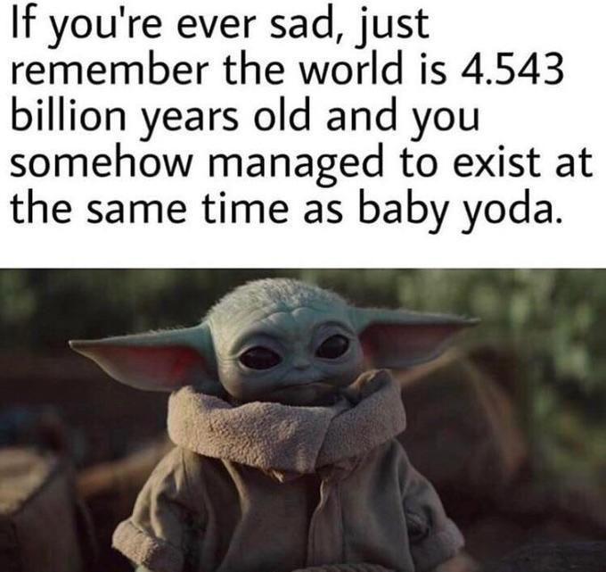 What A Time To Be Alive R Babyyoda Baby Yoda Grogu Yoda Funny Yoda Meme Star Wars Humor