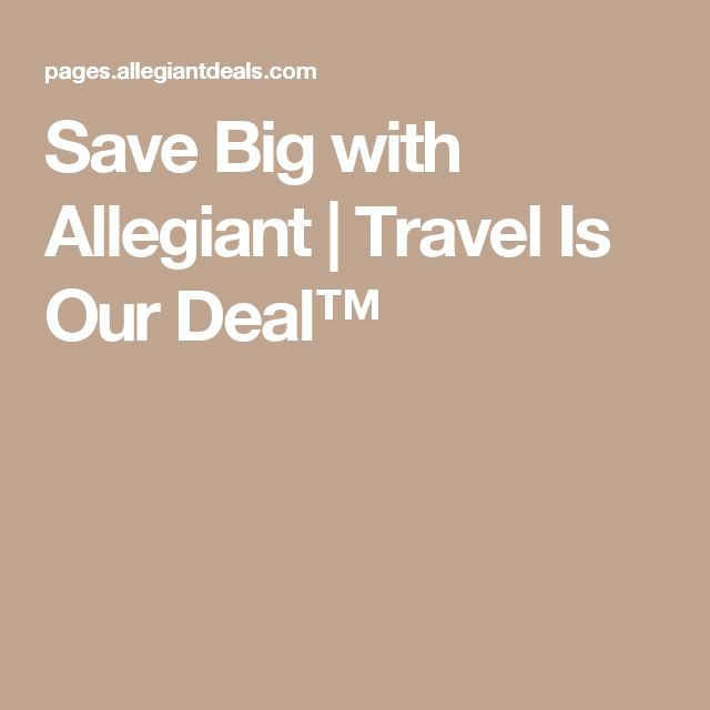 Save Big with Allegiant | Travel Is Our Deal™