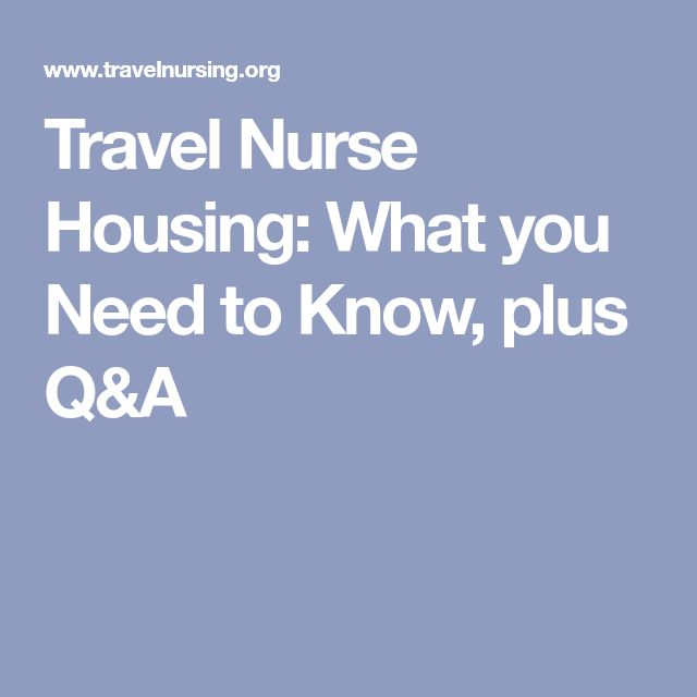 Travel Nurse Housing: What you Need to Know, plus Q&A