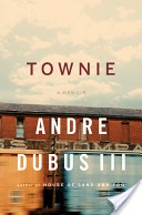 TOWNIE by Andre Dubus.  ~ Very powerful engaging story.