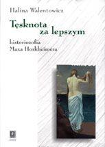 Wydawnictwo Naukowe Scholar :: :: TĘSKNOTA ZA LEPSZYM Historiozofia Maxa Horkheimera