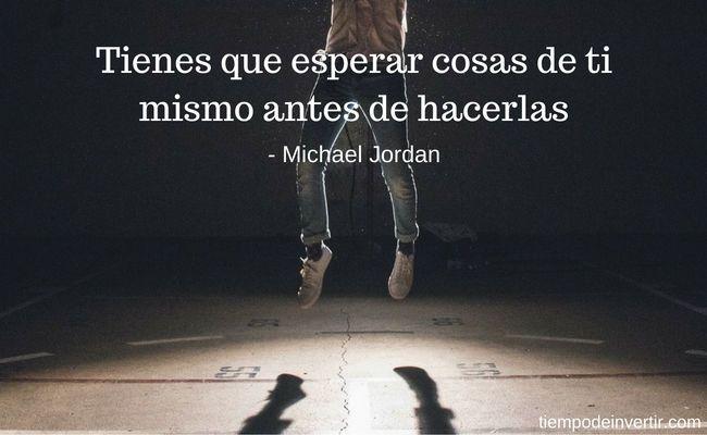 Tienes que esperar cosas de ti mismo antes de hacerlas - Michael Jordan