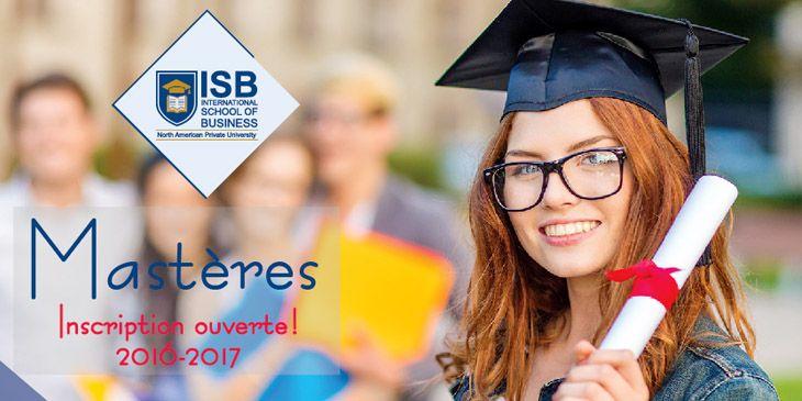 Mastères à l'ISB – Inscription ouverte ! 2016-2017 L'Université «ISB» International School of Business, vous informe que les inscriptions aux Mastères pour l'année universitaire 2016-2017 sont ouvertes à partir du 25/05/2016. Voici le lien d'Inscription: http://isb.ens.tn/fr/admission-en-ligne/