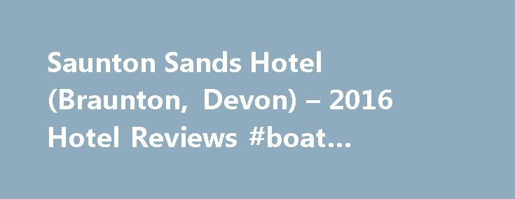 Saunton Sands Hotel (Braunton, Devon) – 2016 Hotel Reviews #boat #harbour #motel http://hotel.remmont.com/saunton-sands-hotel-braunton-devon-2016-hotel-reviews-boat-harbour-motel/  #saunton sands hotel # Saunton Sands Hotel, Braunton, Devon Reviewed 1 week ago Lovely location and view. Classic old english hotel. Helpful, friendly staff. Good facilities. Self catering apartment was refurbished satisfactorily, but door lock was broken and bedroom windows wouldn t open so rooms were very stuffy…