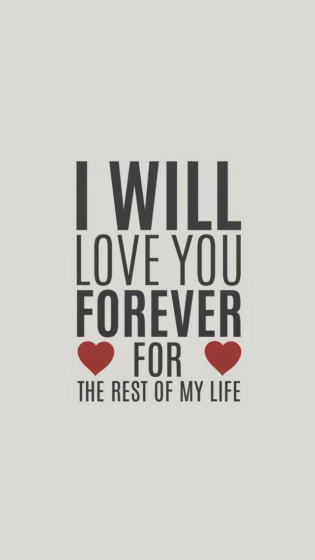 Love Quotes Wallpaper For Boyfriend : I Will Love You Forever 640x1136 Wallpapers available for free download. Love & couple ...