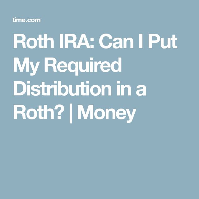 Roth IRA: Can I Put My Required Distribution in a Roth? | Money
