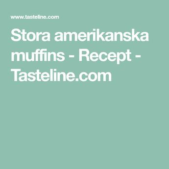 Stora amerikanska muffins - Recept - Tasteline.com