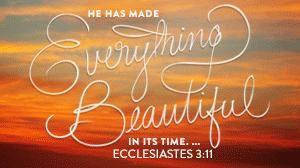 """Ecclésiaste 3:11- """"Il fait toute chose bonne en son temps"""""""